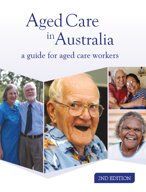 Aged Care in Australia - a guide for aged care workers [Textbook] 2nd Edition