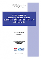 UEENEEJ108A Recover, pressure test, evacuate, charge and leak test refrigerants Learner Workbook Version 1.